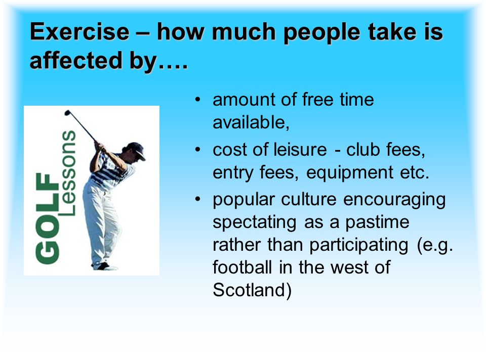 Exercise – how much people take is affected by….
