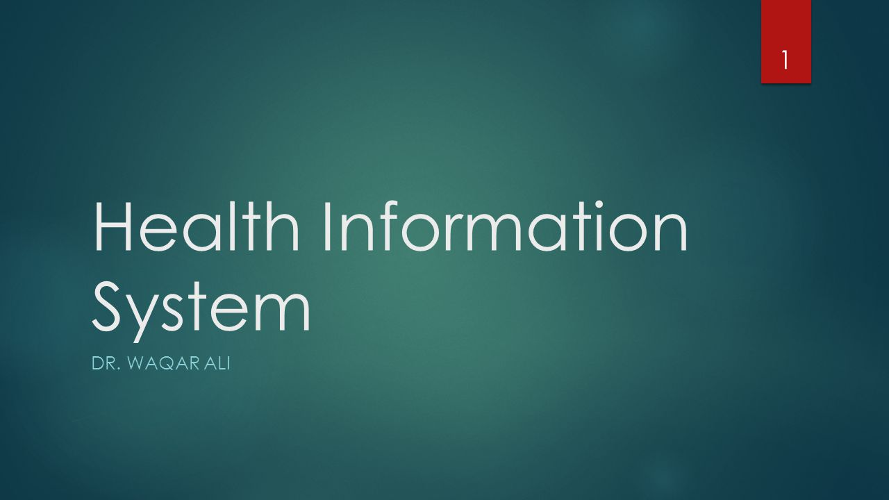 Health Information System DR. WAQAR ALI 1