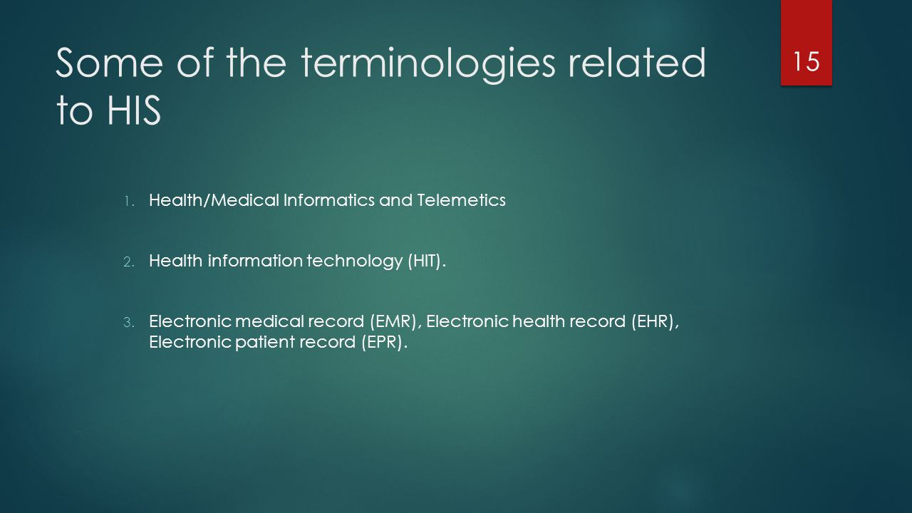 Some of the terminologies related to HIS 1. Health/Medical Informatics and Telemetics 2. Health information technology (HIT). 3. Electronic medical re