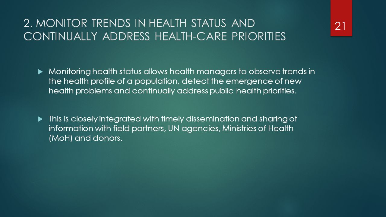 2. MONITOR TRENDS IN HEALTH STATUS AND CONTINUALLY ADDRESS HEALTH-CARE PRIORITIES  Monitoring health status allows health managers to observe trends