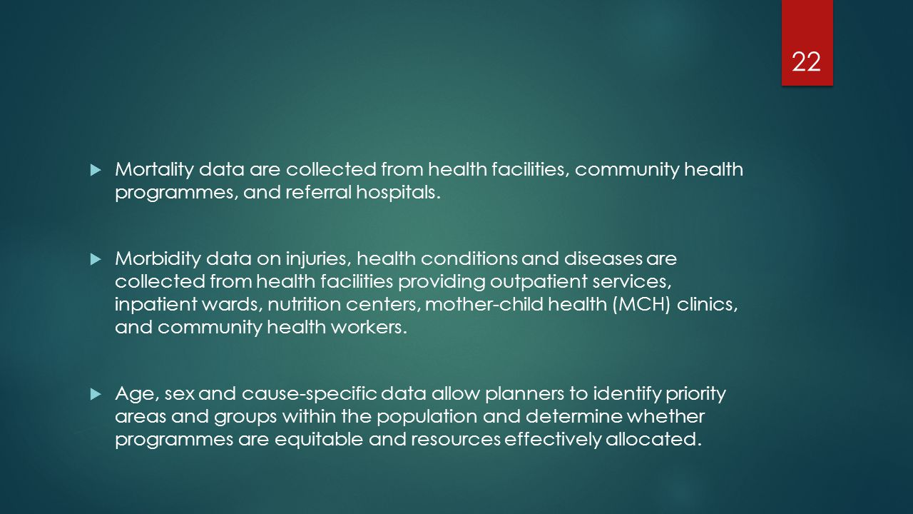  Mortality data are collected from health facilities, community health programmes, and referral hospitals.  Morbidity data on injuries, health condi