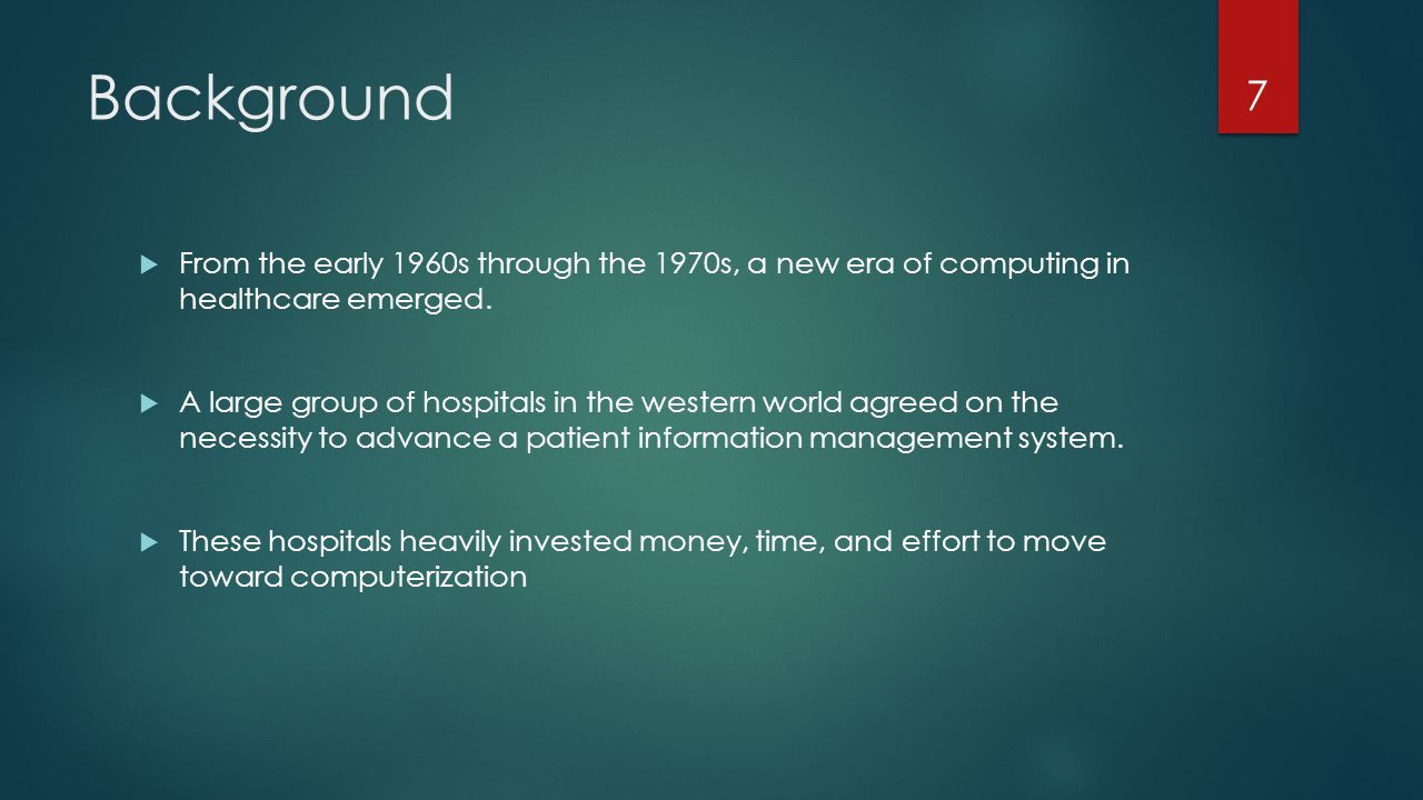 Background  From the early 1960s through the 1970s, a new era of computing in healthcare emerged.  A large group of hospitals in the western world a