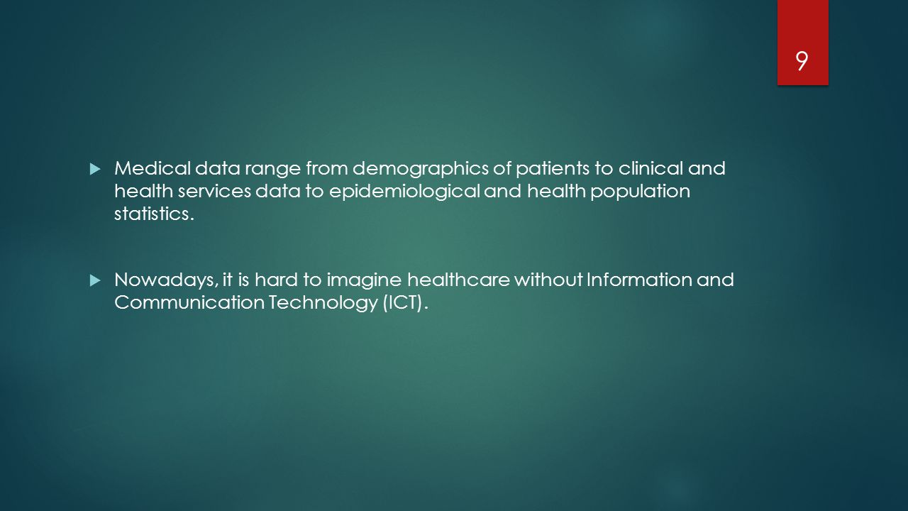  Medical data range from demographics of patients to clinical and health services data to epidemiological and health population statistics.  Nowaday