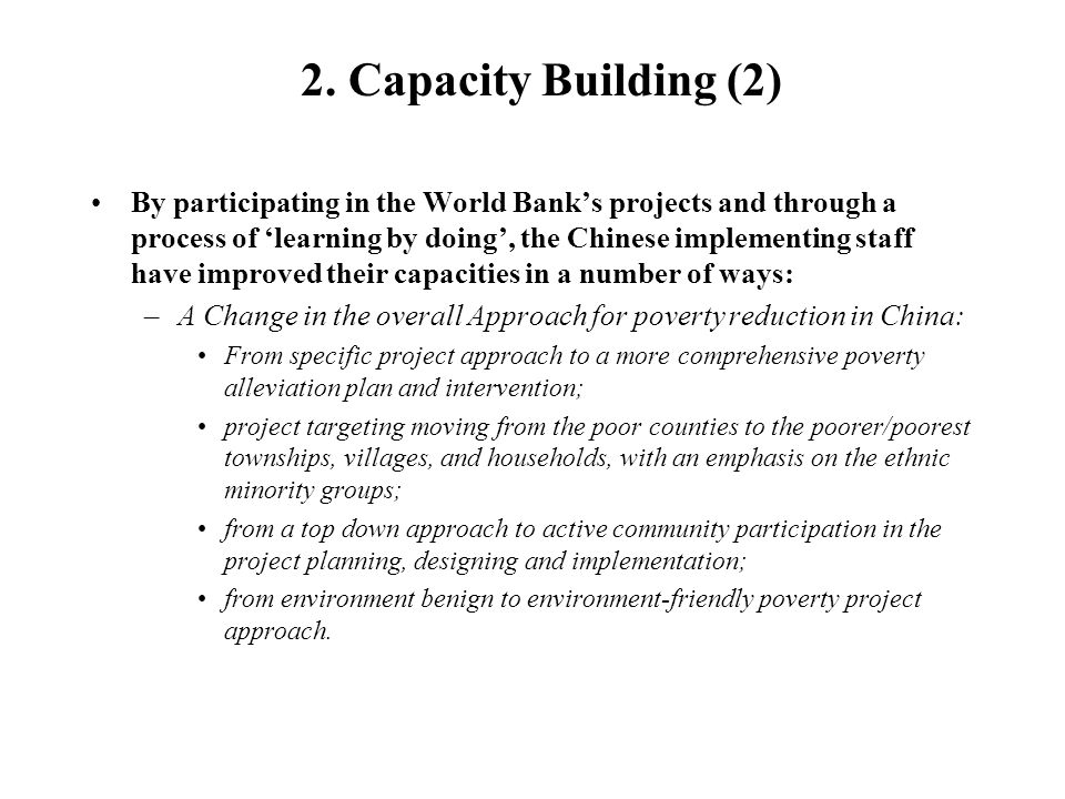 2. Capacity Building (2) By participating in the World Bank's projects and through a process of 'learning by doing', the Chinese implementing staff ha