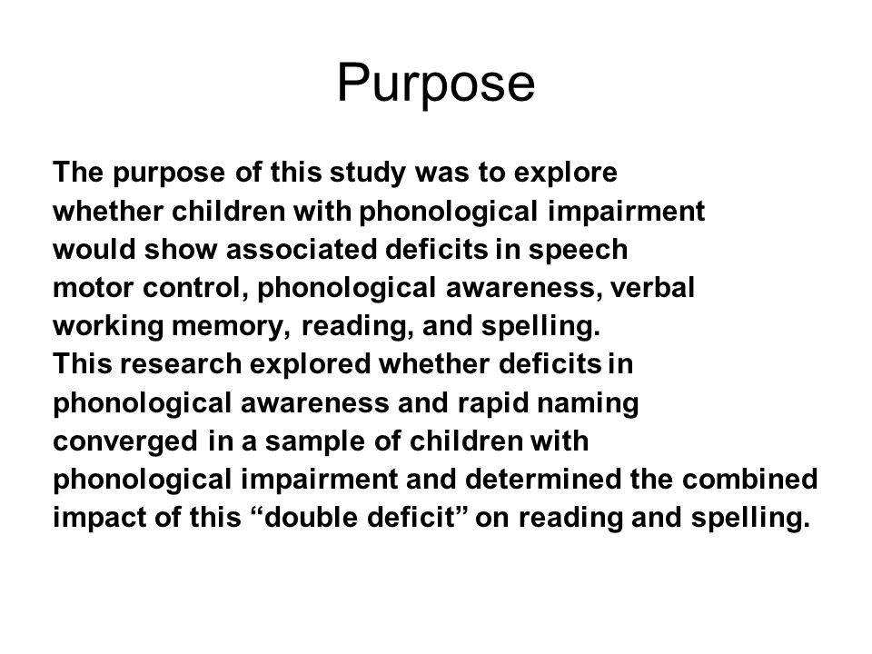 Purpose The purpose of this study was to explore whether children with phonological impairment would show associated deficits in speech motor control, phonological awareness, verbal working memory, reading, and spelling.