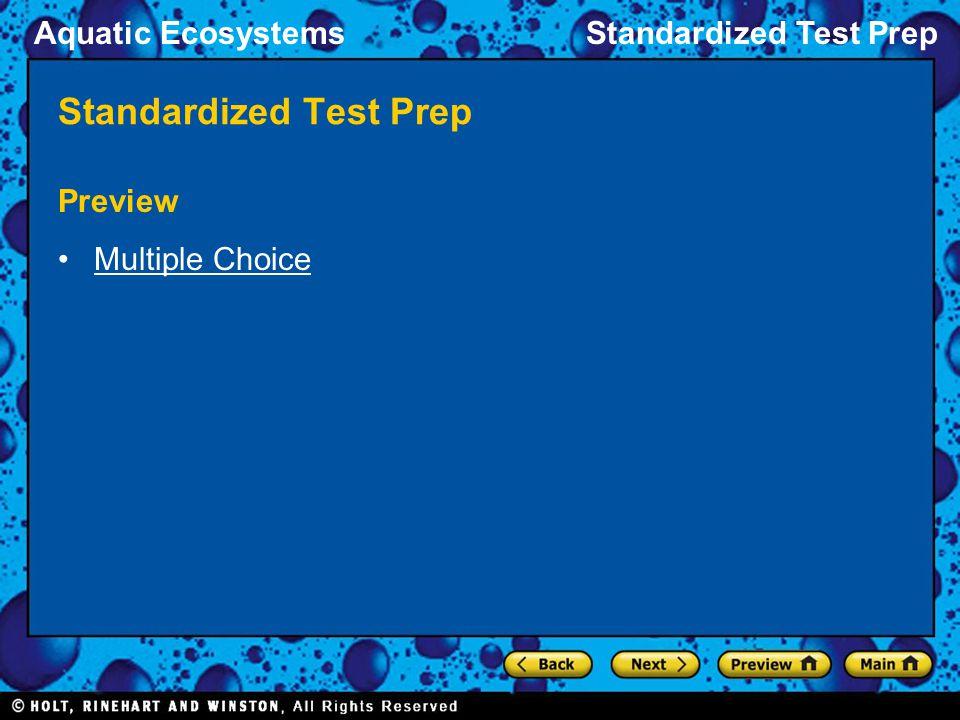 Aquatic EcosystemsStandardized Test Prep Preview Multiple Choice