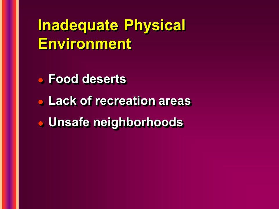 Inadequate Physical Environment l Food deserts l Lack of recreation areas l Unsafe neighborhoods l Food deserts l Lack of recreation areas l Unsafe neighborhoods