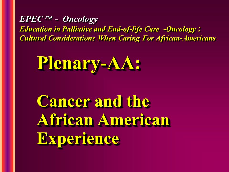 African Americans and Cancer: Death Rates per 100,000 By Sex and Leading Cancers African American White Male296.5227.5 Female180.6158.8 Breast Cancer32.423.9 Prostate Cancer54.222.9 Lung Cancer in males 87.571.1