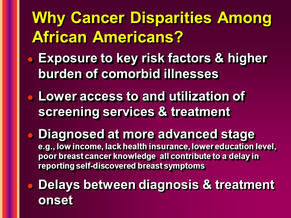 Why Cancer Disparities Among African Americans.