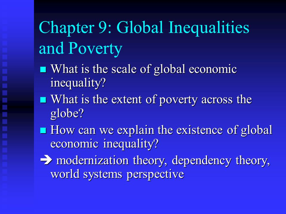 Dependency theory A model of economic and social development that explains global inequality in terms of the historical exploitation of poor societies by Western nations.