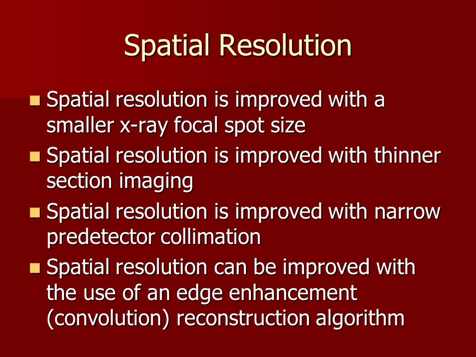 Spatial Resolution Spatial resolution is improved with a smaller x-ray focal spot size Spatial resolution is improved with a smaller x-ray focal spot