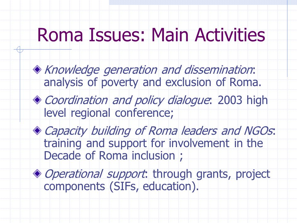 Roma Issues: Main Activities Knowledge generation and dissemination: analysis of poverty and exclusion of Roma.