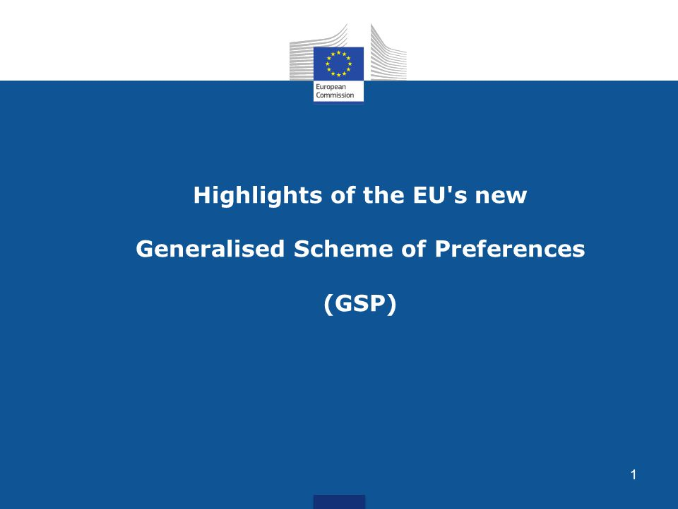 Highlights of the EU s new Generalised Scheme of Preferences (GSP) 1
