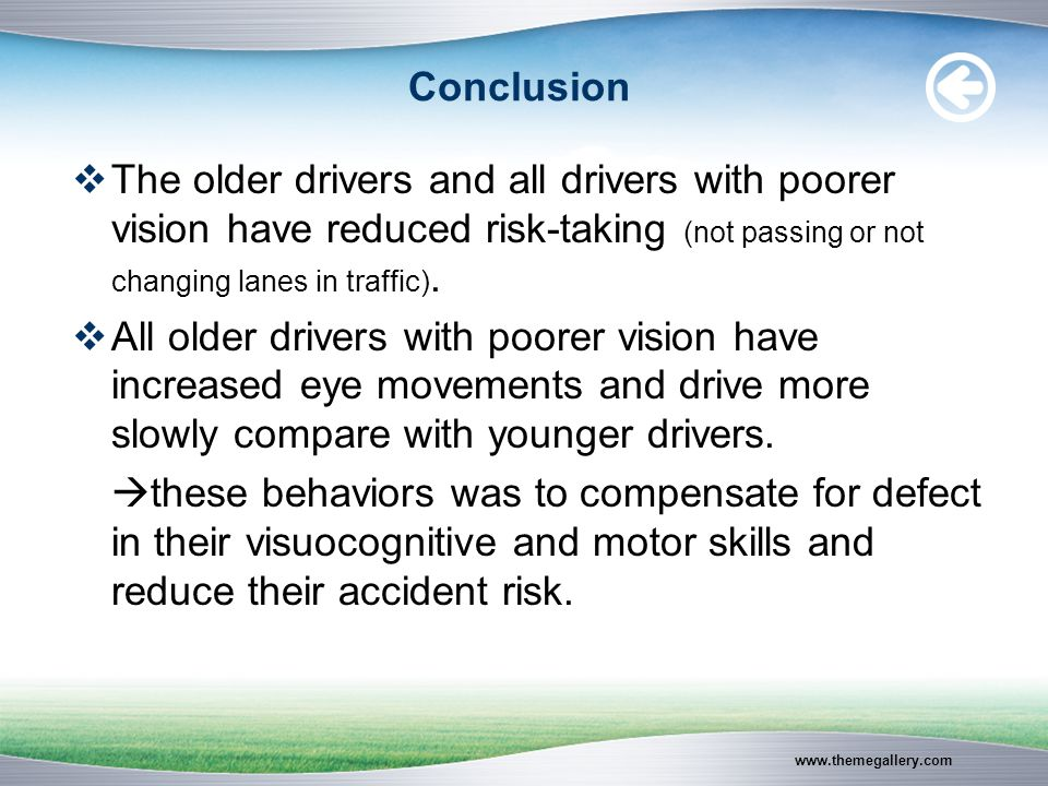www.themegallery.com Conclusion  The older drivers and all drivers with poorer vision have reduced risk-taking (not passing or not changing lanes in traffic).