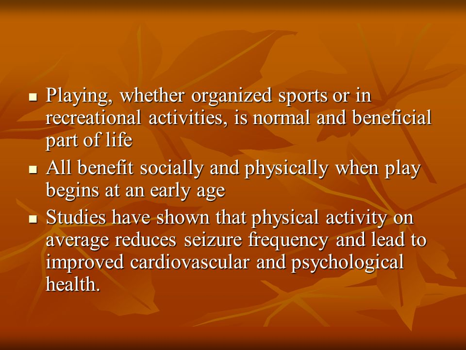 Playing, whether organized sports or in recreational activities, is normal and beneficial part of life Playing, whether organized sports or in recreat