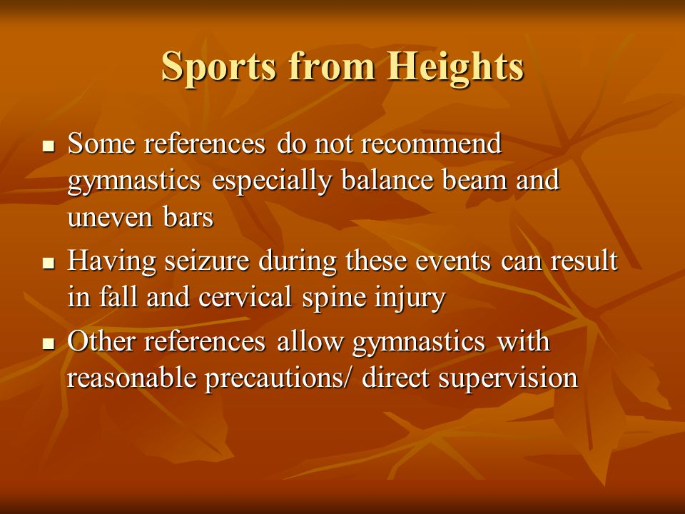 Sports from Heights Some references do not recommend gymnastics especially balance beam and uneven bars Some references do not recommend gymnastics es