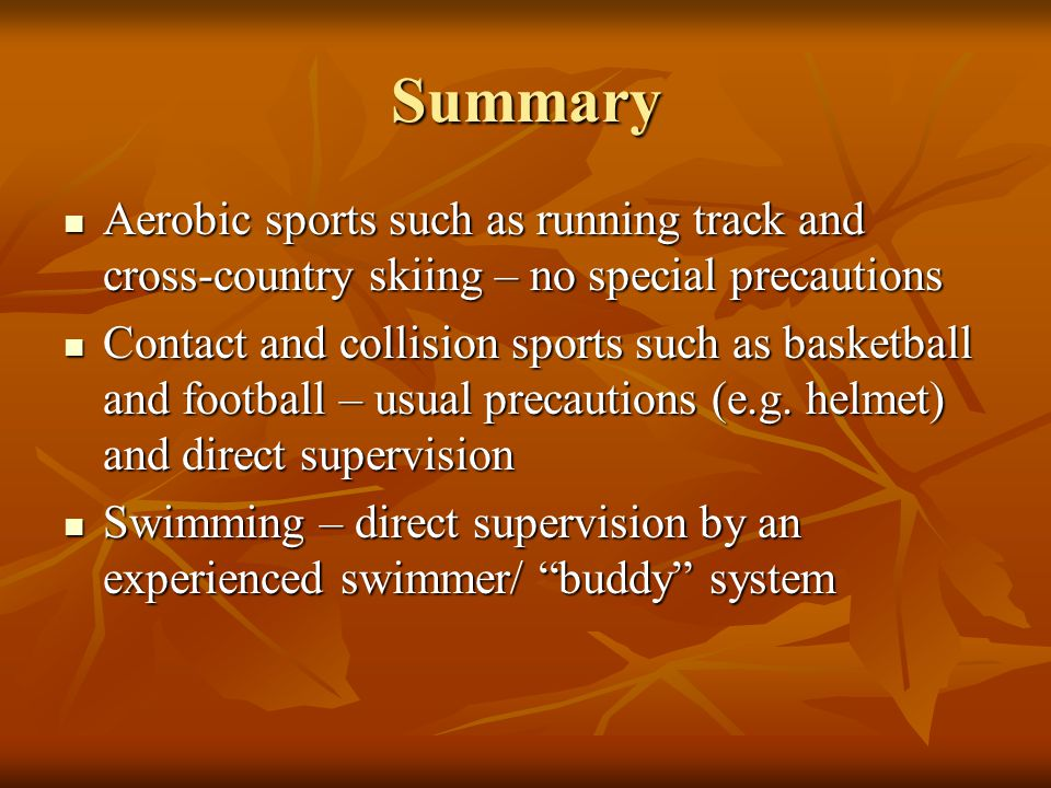 Summary Aerobic sports such as running track and cross-country skiing – no special precautions Aerobic sports such as running track and cross-country