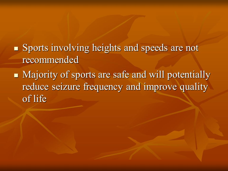 Sports involving heights and speeds are not recommended Sports involving heights and speeds are not recommended Majority of sports are safe and will p