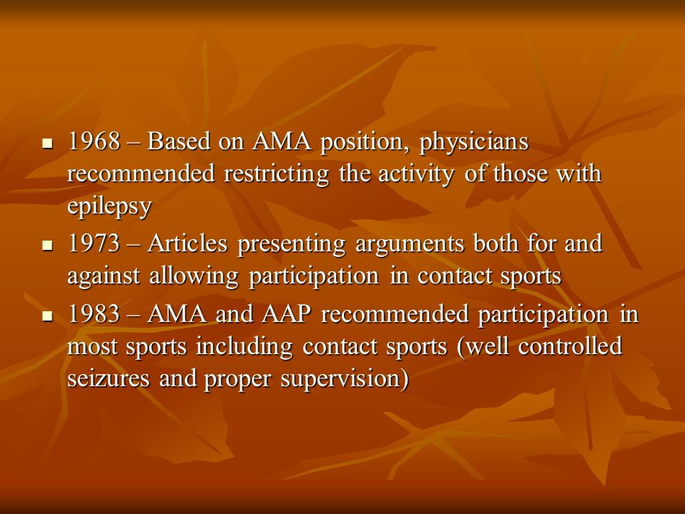 1968 – Based on AMA position, physicians recommended restricting the activity of those with epilepsy 1968 – Based on AMA position, physicians recommen