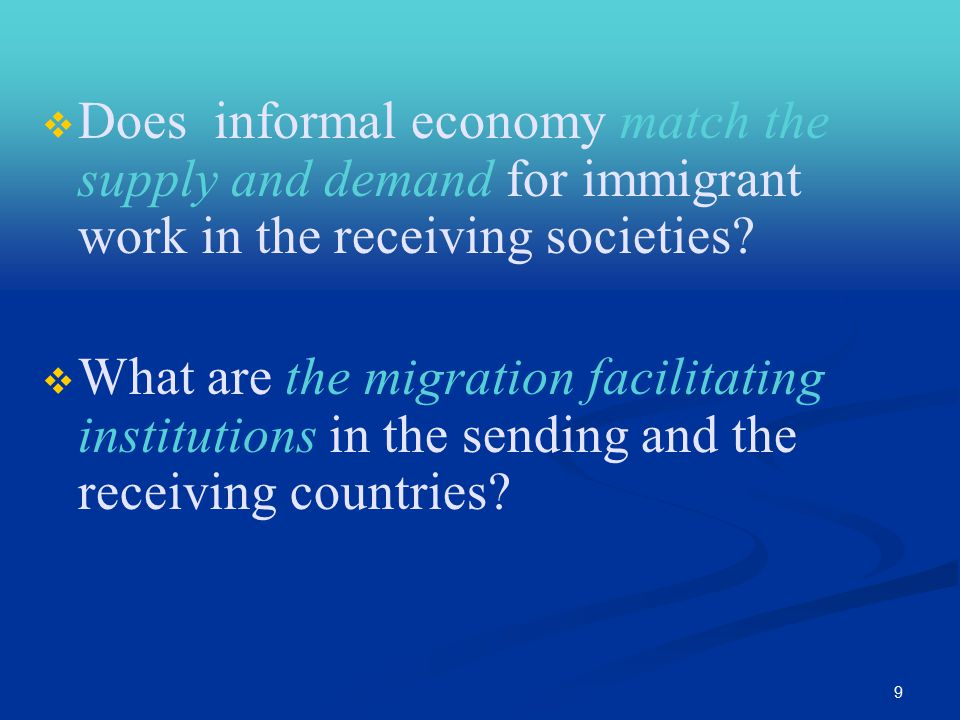 9   Does informal economy match the supply and demand for immigrant work in the receiving societies.