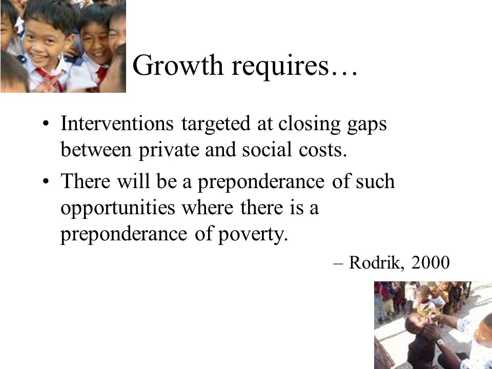 Growth requires… Interventions targeted at closing gaps between private and social costs.