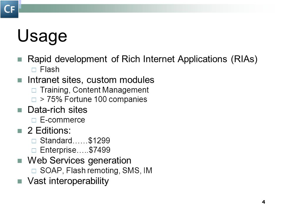 4 Usage Rapid development of Rich Internet Applications (RIAs)  Flash Intranet sites, custom modules  Training, Content Management  > 75% Fortune 1