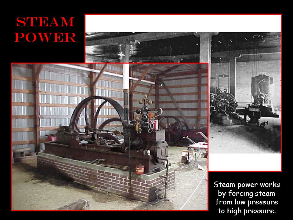 Steam power Steam power works by forcing steam from low pressure to high pressure.