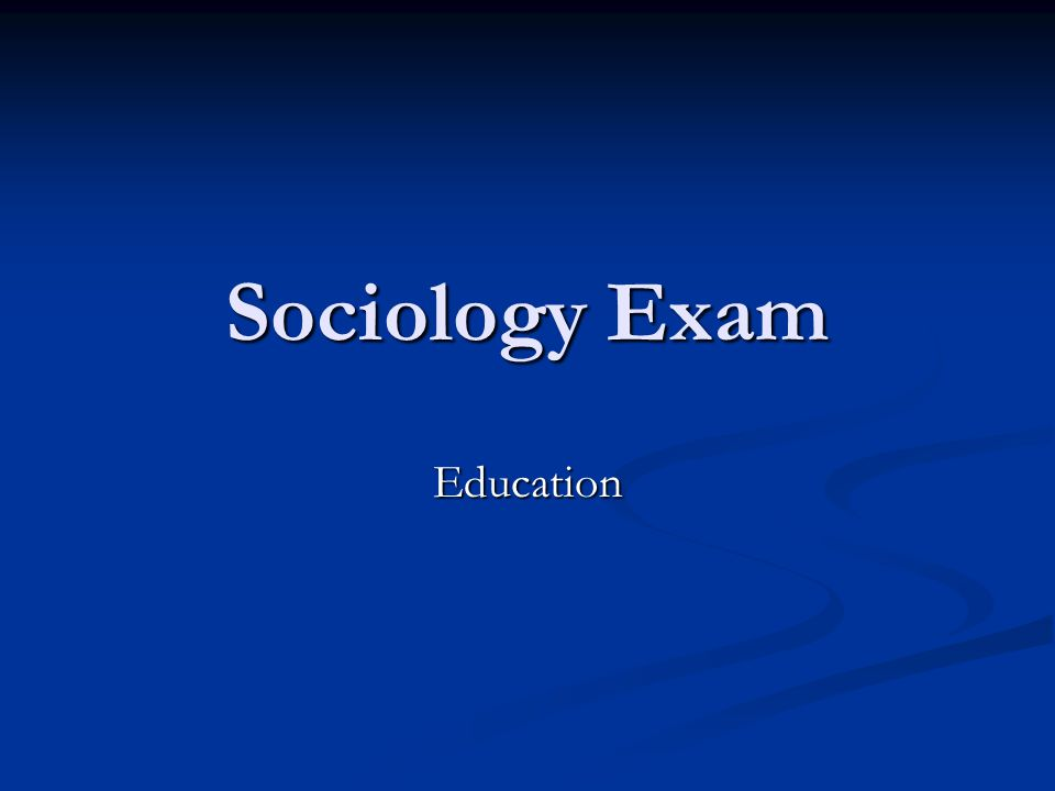Sociology Exam Education