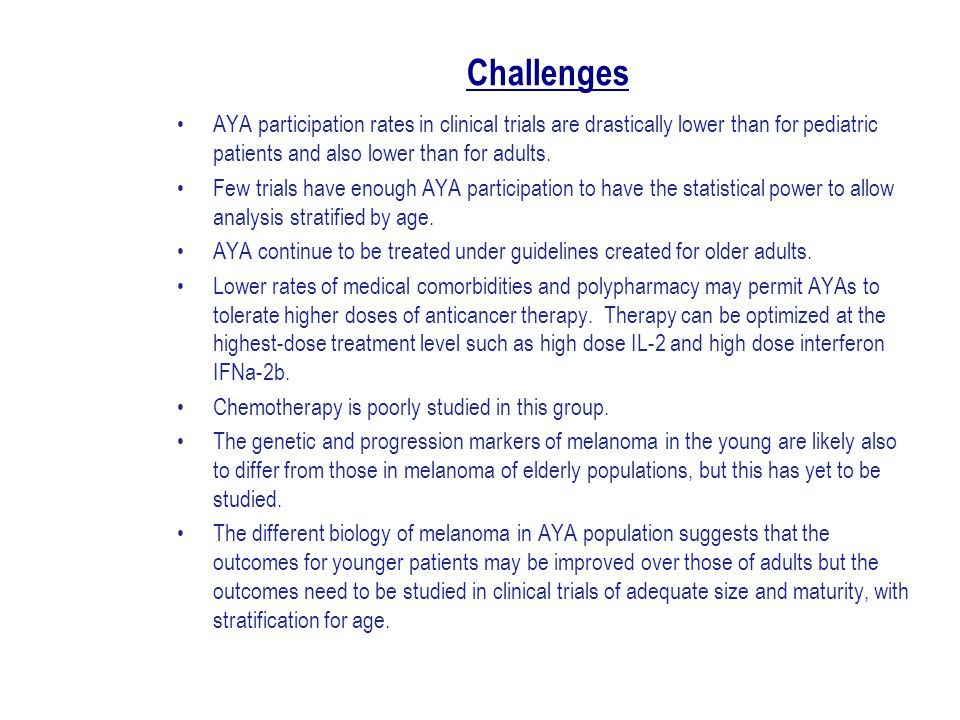 Challenges AYA participation rates in clinical trials are drastically lower than for pediatric patients and also lower than for adults.