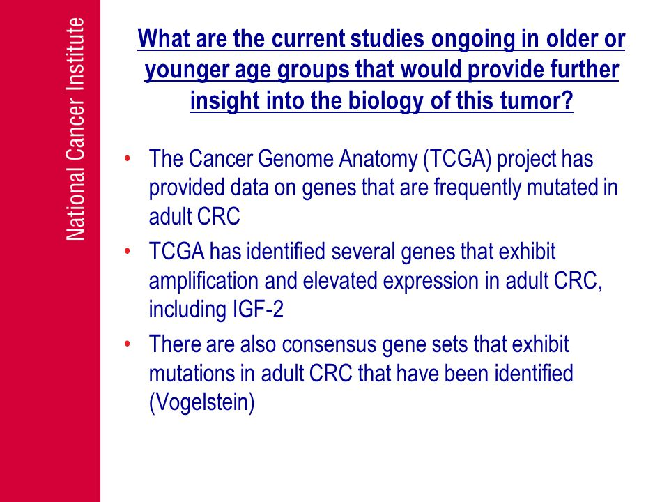 What are the current studies ongoing in older or younger age groups that would provide further insight into the biology of this tumor.