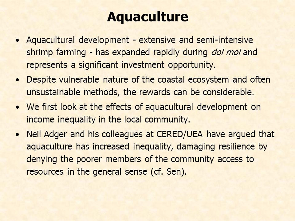 Aquaculture Aquacultural development - extensive and semi-intensive shrimp farming - has expanded rapidly during doi moi and represents a significant investment opportunity.