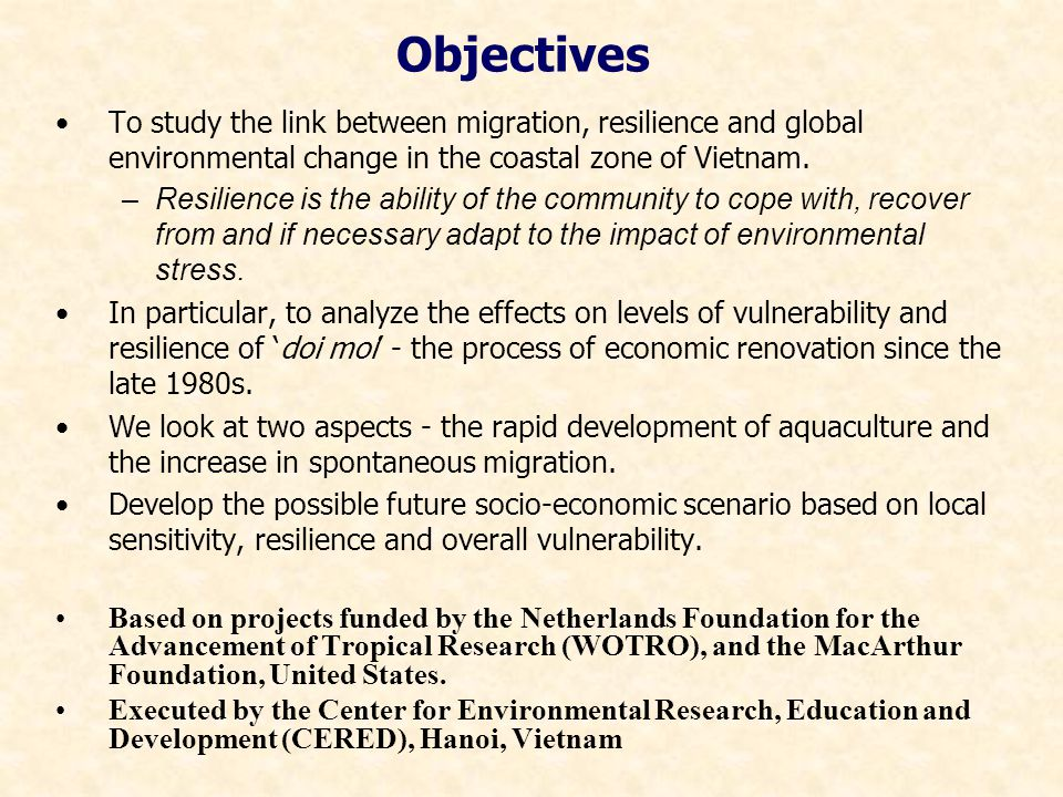 Objectives To study the link between migration, resilience and global environmental change in the coastal zone of Vietnam.