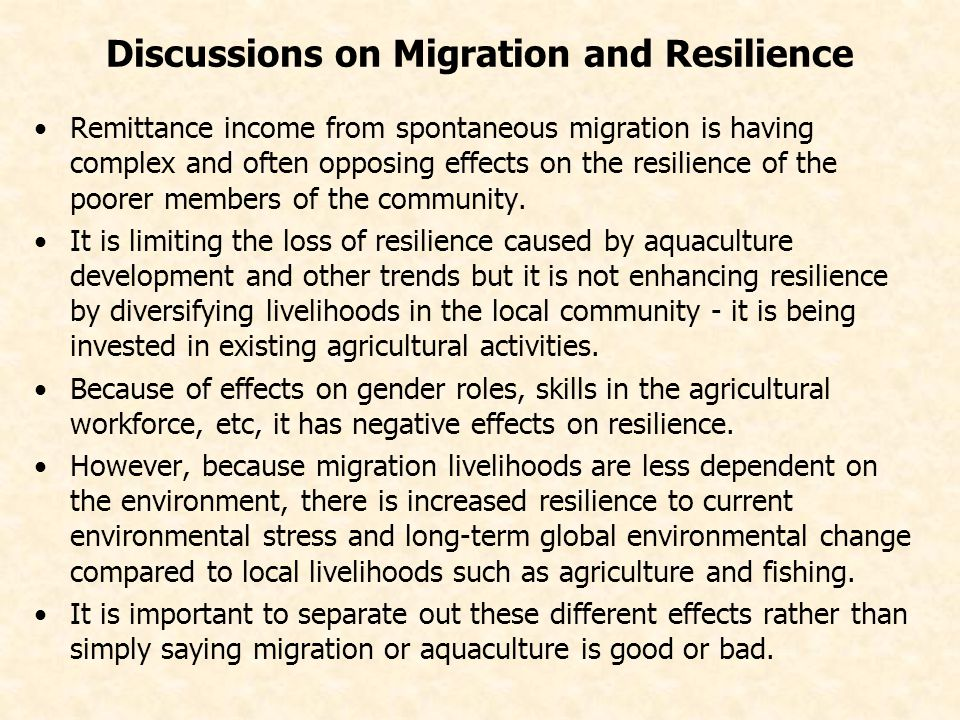 Discussions on Migration and Resilience Remittance income from spontaneous migration is having complex and often opposing effects on the resilience of the poorer members of the community.