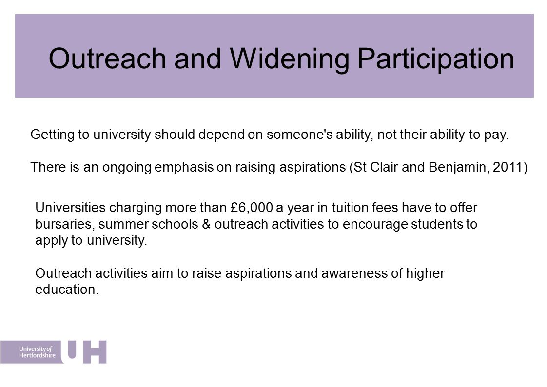 Outreach and Widening Participation Getting to university should depend on someone s ability, not their ability to pay.