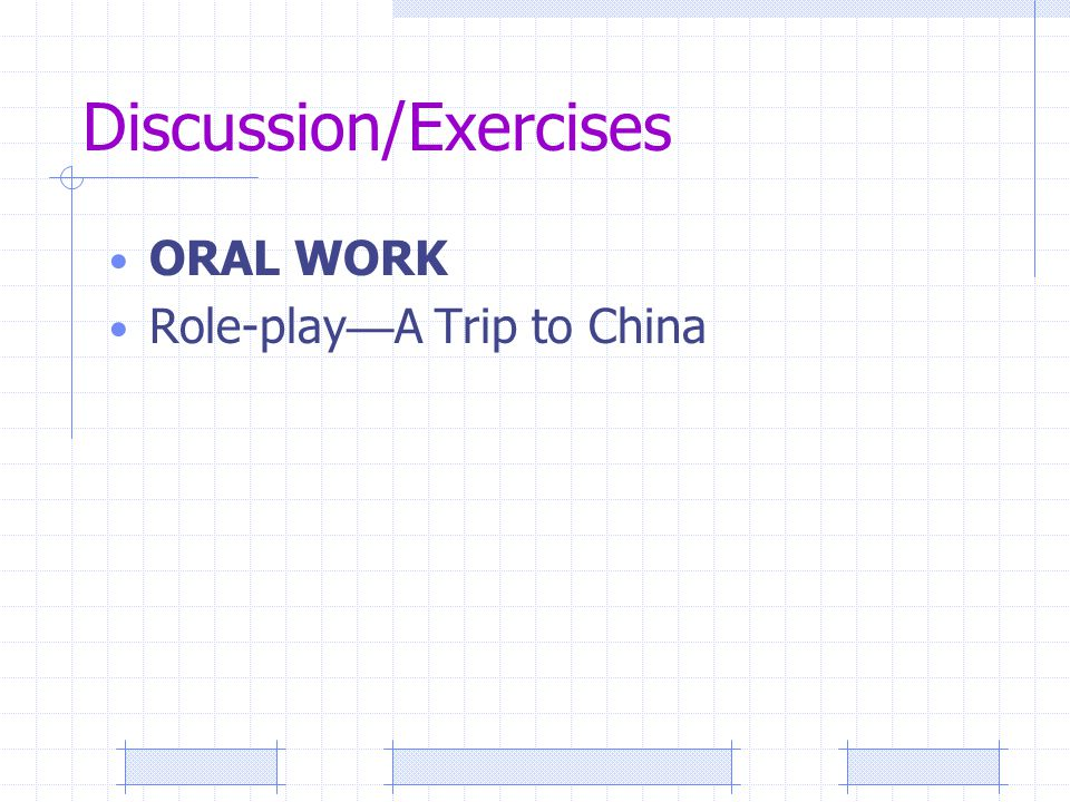Discussion/Exercises ORAL WORK Role-play — A Trip to China