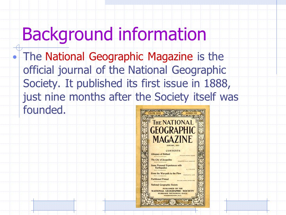 Background information The National Geographic Magazine is the official journal of the National Geographic Society.