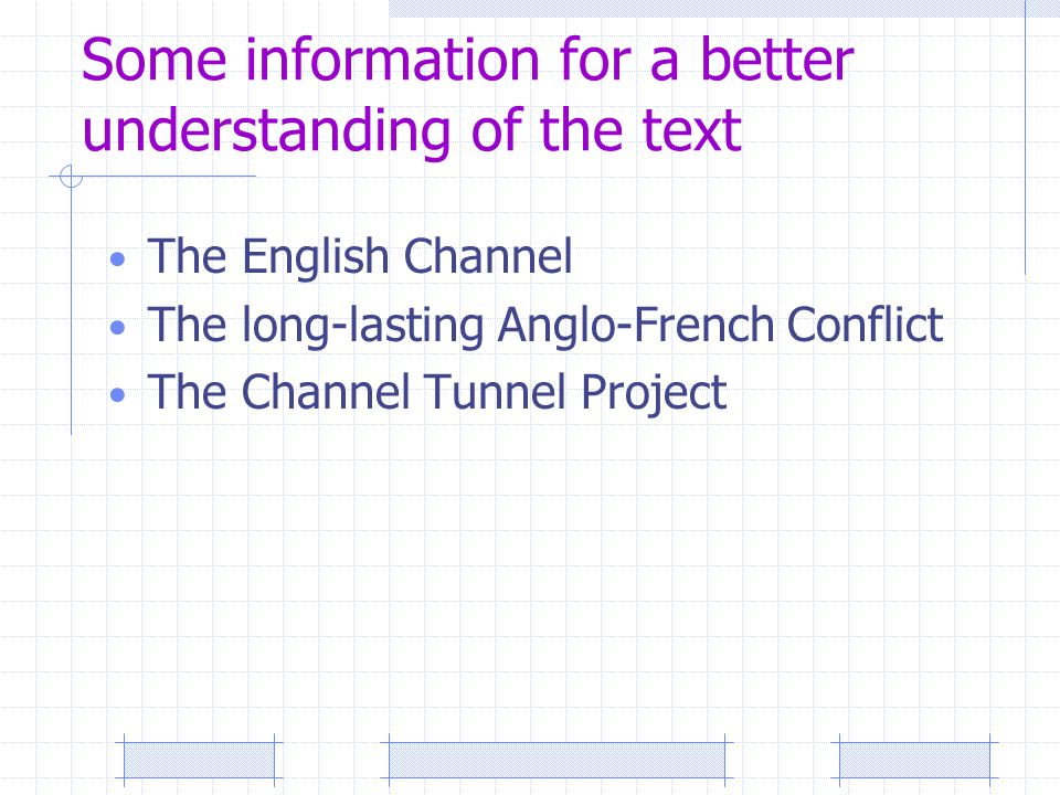 Some information for a better understanding of the text The English Channel The long-lasting Anglo-French Conflict The Channel Tunnel Project