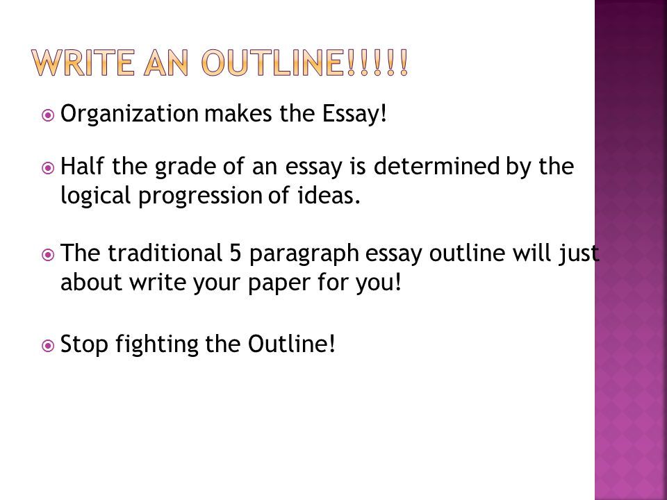  Organization makes the Essay!  Half the grade of an essay is determined by the logical progression of ideas.  The traditional 5 paragraph essay ou