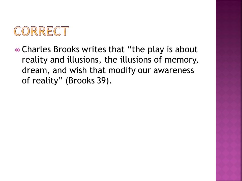 " Charles Brooks writes that ""the play is about reality and illusions, the illusions of memory, dream, and wish that modify our awareness of reality"""