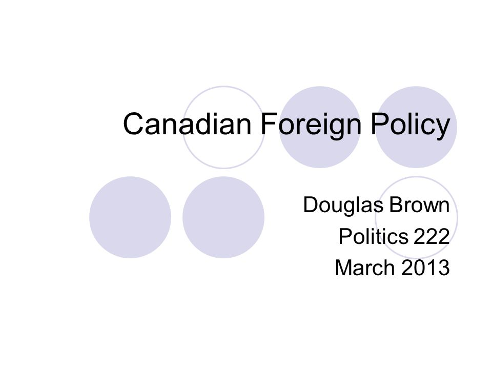 Canadian Foreign Policy Douglas Brown Politics 222 March 2013