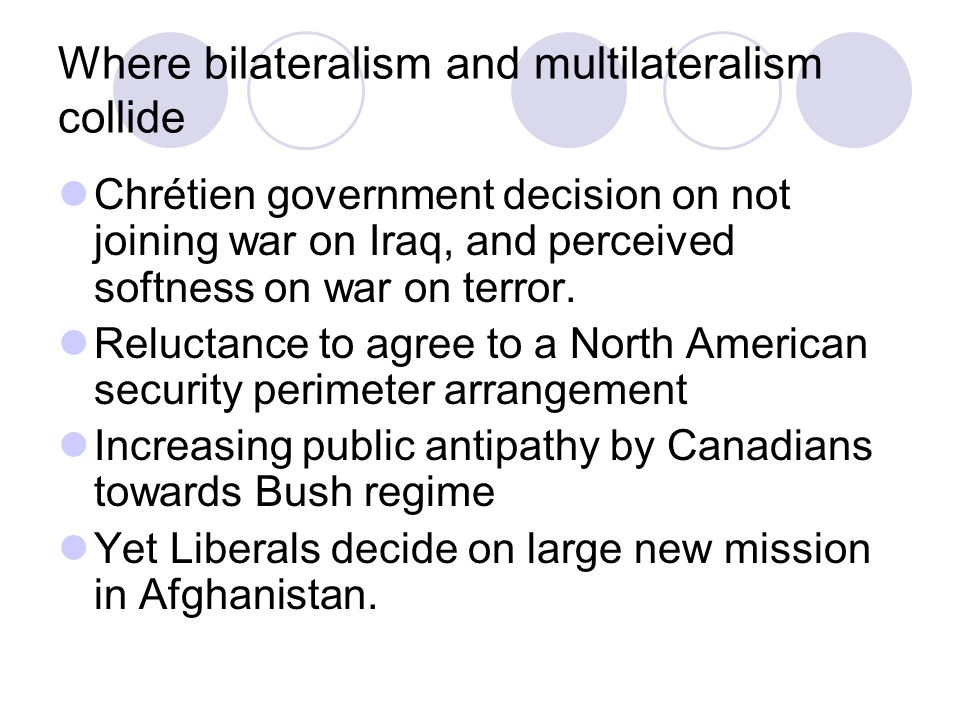 Where bilateralism and multilateralism collide Chrétien government decision on not joining war on Iraq, and perceived softness on war on terror.