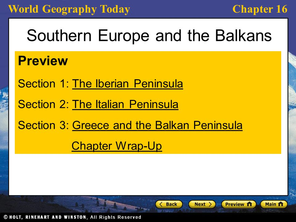 World Geography TodayChapter 16 Southern Europe and the Balkans Preview Section 1: The Iberian PeninsulaThe Iberian Peninsula Section 2: The Italian P