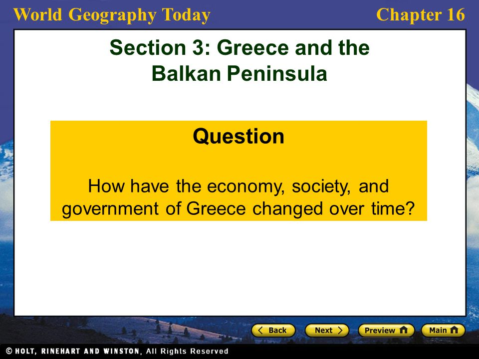 World Geography TodayChapter 16 Question How have the economy, society, and government of Greece changed over time? Section 3: Greece and the Balkan P