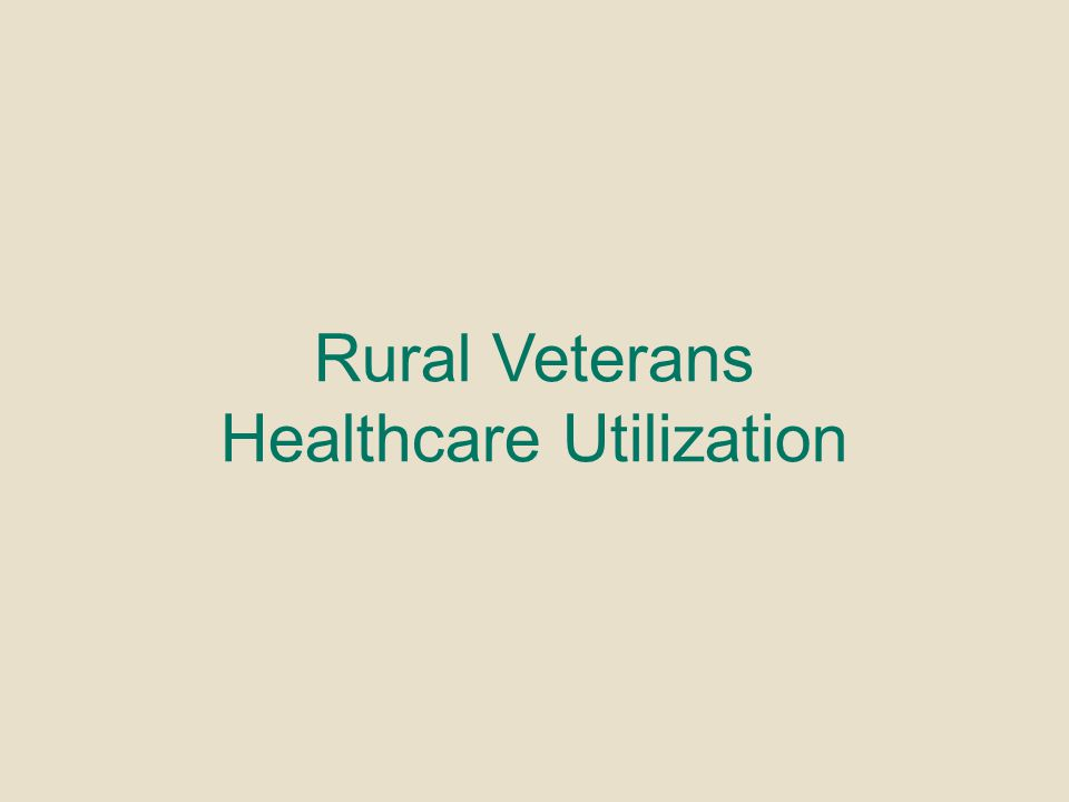 Rural Veterans Healthcare Utilization
