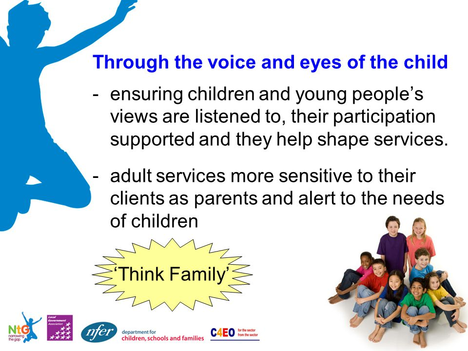 Through the voice and eyes of the child -ensuring children and young people's views are listened to, their participation supported and they help shape services.