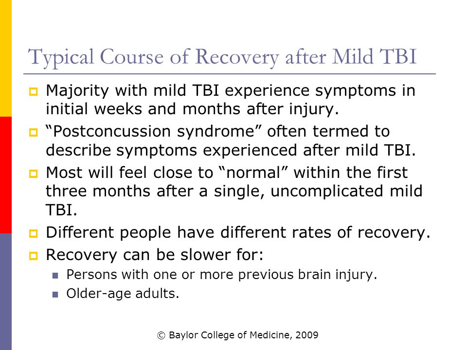 Typical Course of Recovery after Mild TBI  Majority with mild TBI experience symptoms in initial weeks and months after injury.