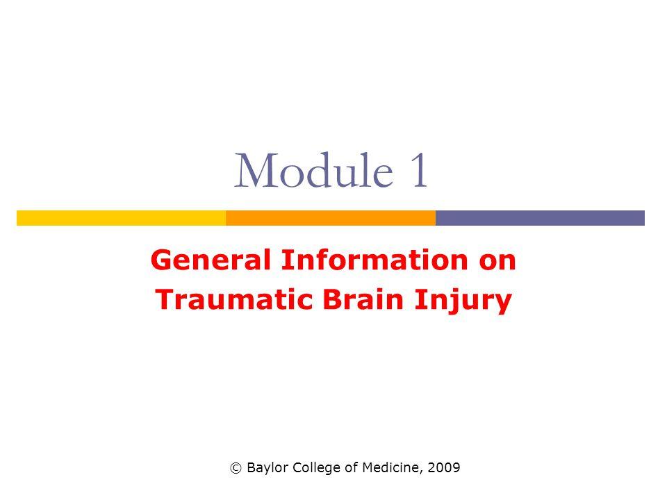 Module 1 General Information on Traumatic Brain Injury © Baylor College of Medicine, 2009