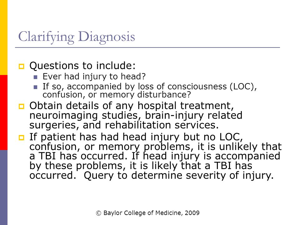 Clarifying Diagnosis  Questions to include: Ever had injury to head.