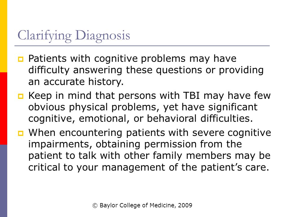 Clarifying Diagnosis  Patients with cognitive problems may have difficulty answering these questions or providing an accurate history.