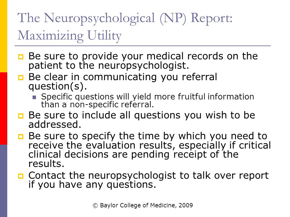 The Neuropsychological (NP) Report: Maximizing Utility  Be sure to provide your medical records on the patient to the neuropsychologist.